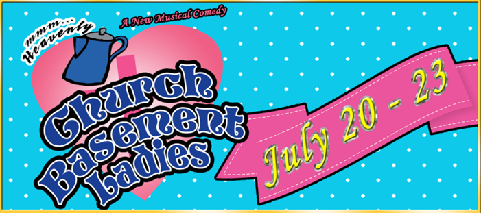 Church Basement Ladies Is An Hysterical Musical Comedy Featuring Four  Pillars Of The Church As They Organize The Food And Solve The Problems Of  Their Rural ...